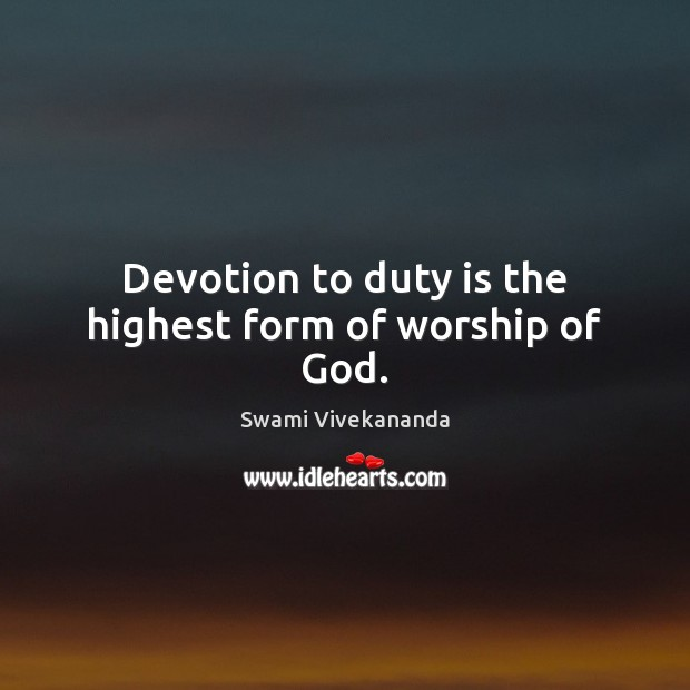 7eeee7df9d9a Devotion to duty is the highest form of worship of God.