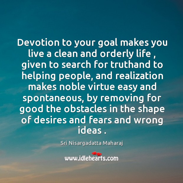 Devotion to your goal makes you live a clean and orderly life , Image
