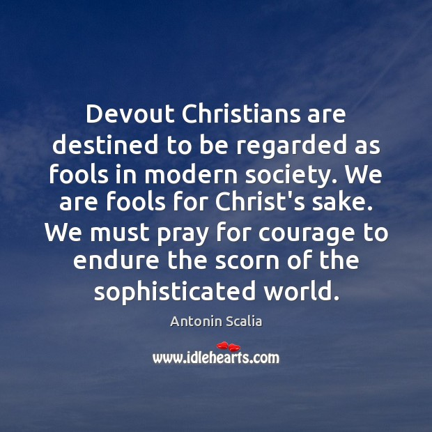 Image, Devout Christians are destined to be regarded as fools in modern society.