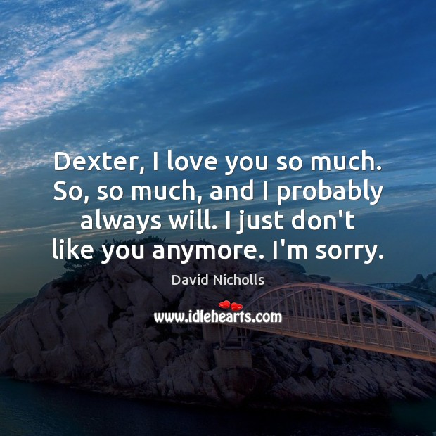 Dexter, I love you so much. So, so much, and I probably Love You So Much Quotes Image