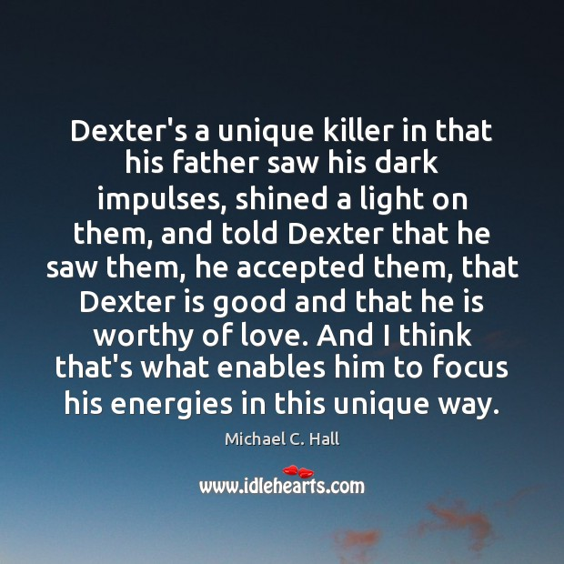Dexter's a unique killer in that his father saw his dark impulses, Michael C. Hall Picture Quote