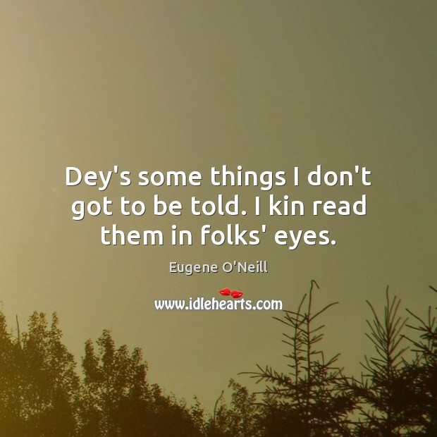Dey's some things I don't got to be told. I kin read them in folks' eyes. Image
