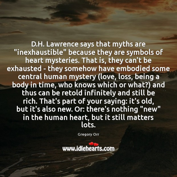 """D.H. Lawrence says that myths are """"inexhaustible"""" because they are symbols Gregory Orr Picture Quote"""