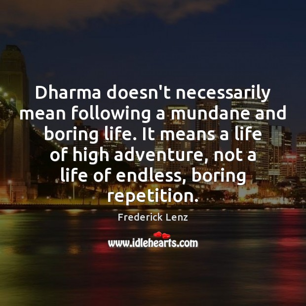 Dharma doesn't necessarily mean following a mundane and boring life. It means Image