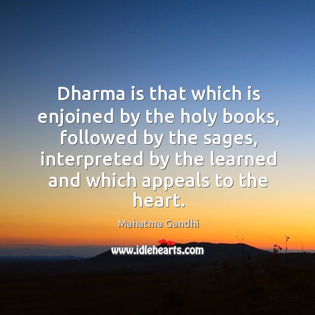 Dharma is that which is enjoined by the holy books, followed by Image