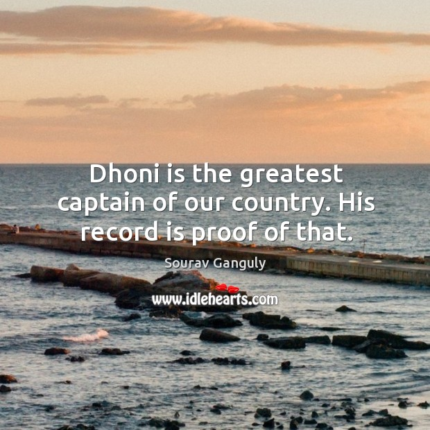 Dhoni is the greatest captain of our country. His record is proof of that. Image