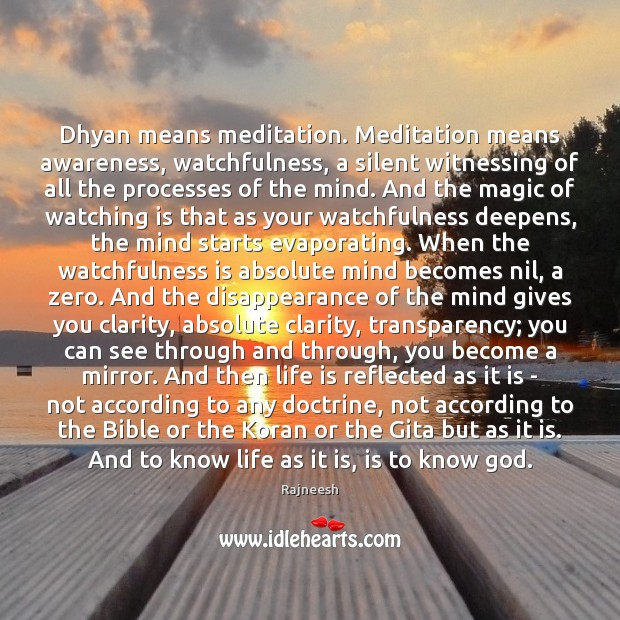 Image, Dhyan means meditation. Meditation means awareness, watchfulness, a silent witnessing of all