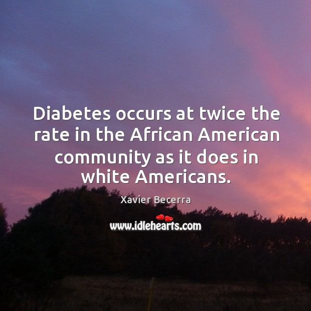 Image, Diabetes occurs at twice the rate in the african american community as it does in white americans.