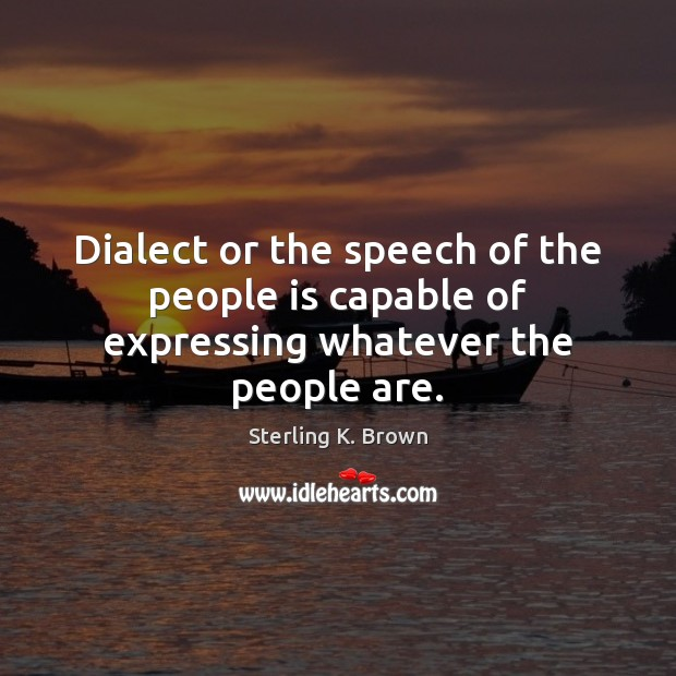 Image, Dialect or the speech of the people is capable of expressing whatever the people are.