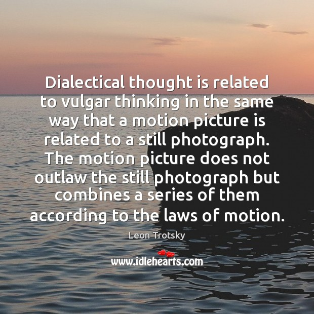 Dialectical thought is related to vulgar thinking in the same way that Leon Trotsky Picture Quote