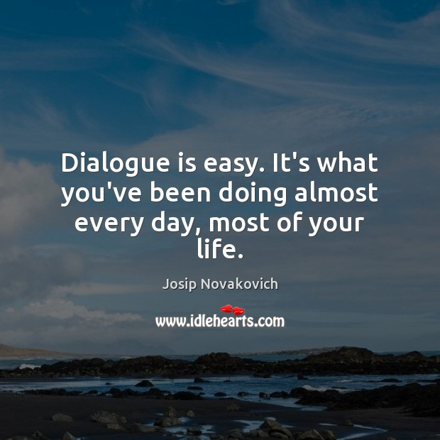 Dialogue is easy. It's what you've been doing almost every day, most of your life. Image