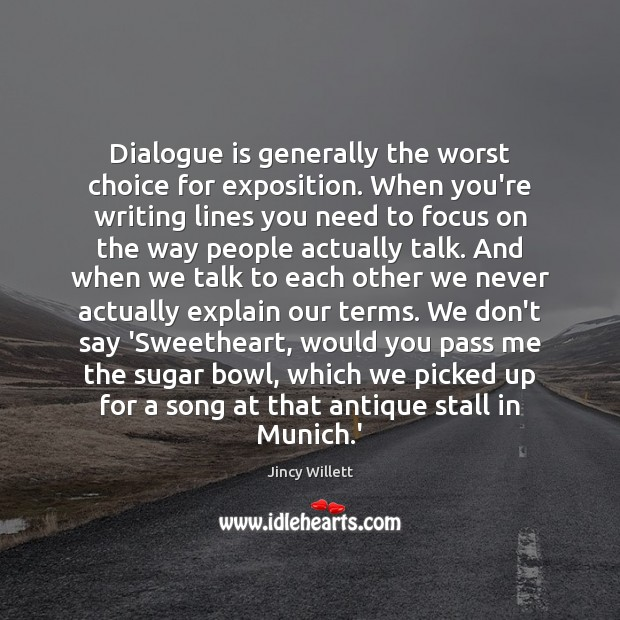 Dialogue is generally the worst choice for exposition. When you're writing lines Image
