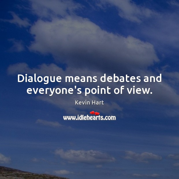 Dialogue means debates and everyone's point of view. Image