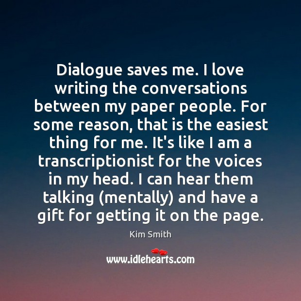 Dialogue saves me. I love writing the conversations between my paper people. Image