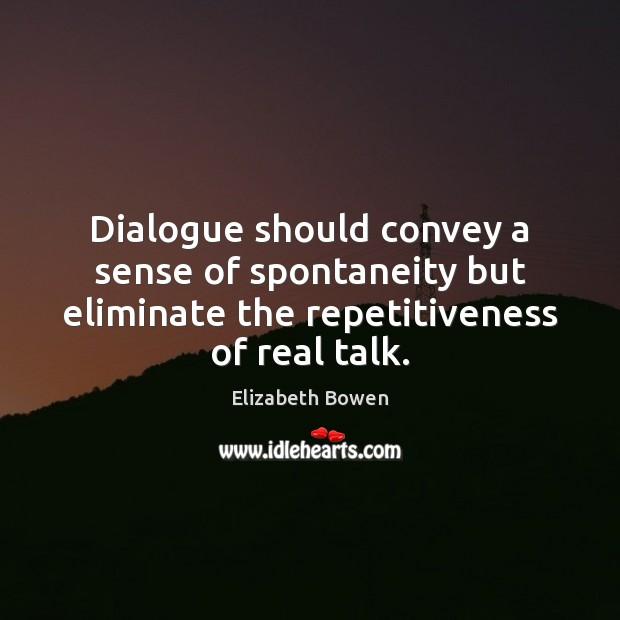 Dialogue should convey a sense of spontaneity but eliminate the repetitiveness of Elizabeth Bowen Picture Quote