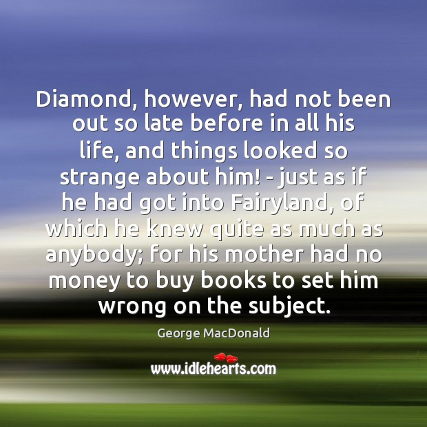 Diamond, however, had not been out so late before in all his George MacDonald Picture Quote
