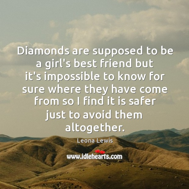 Image, Diamonds are supposed to be a girl's best friend but it's impossible