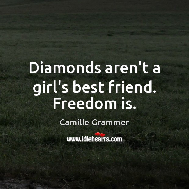 Image, Diamonds aren't a girl's best friend. Freedom is.