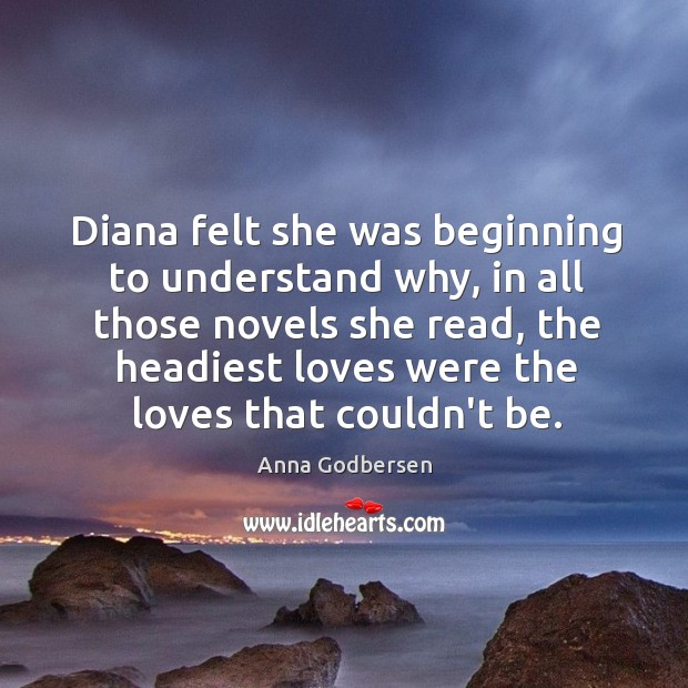 Image, Diana felt she was beginning to understand why, in all those novels