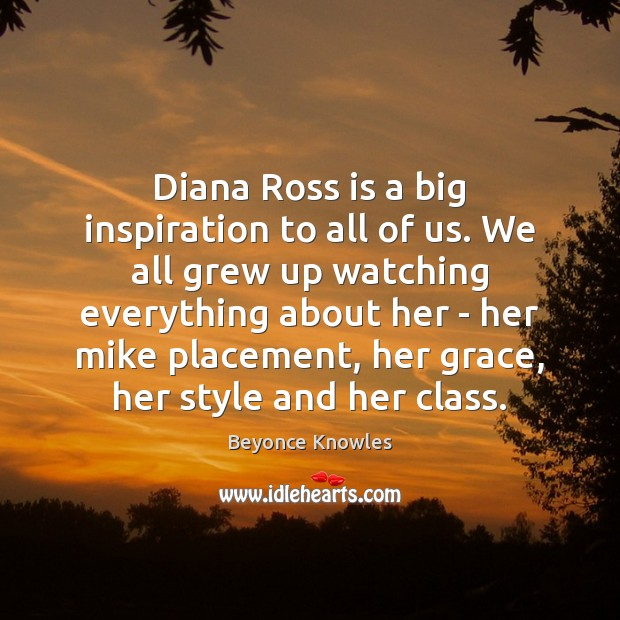 Diana Ross is a big inspiration to all of us. We all Image