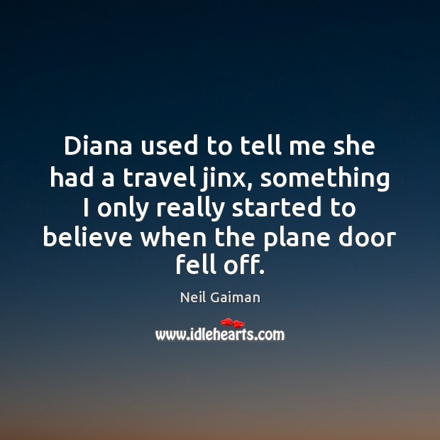 Diana used to tell me she had a travel jinx, something I Image