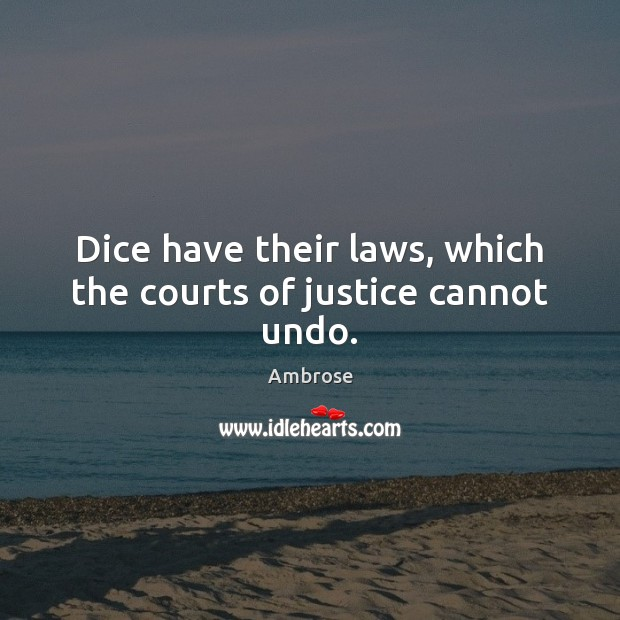 Dice have their laws, which the courts of justice cannot undo. Image