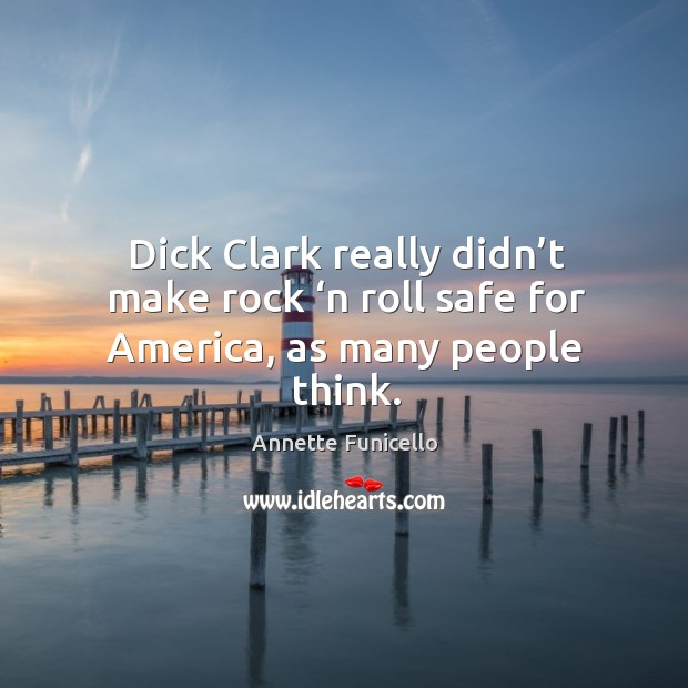 Dick clark really didn't make rock 'n roll safe for america, as many people think. Image