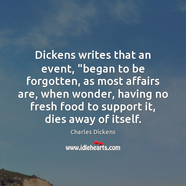 "Image about Dickens writes that an event, ""began to be forgotten, as most affairs"
