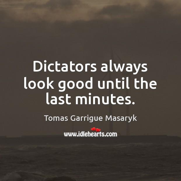 Dictators always look good until the last minutes. Image