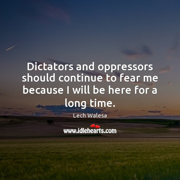 Image, Dictators and oppressors should continue to fear me because I will be