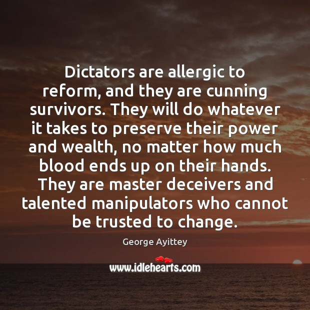 Image, Dictators are allergic to reform, and they are cunning survivors. They will