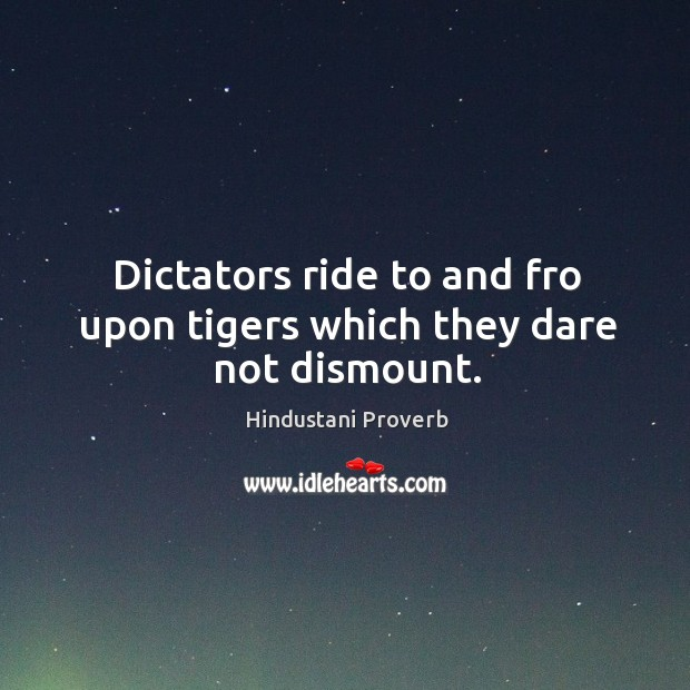 Image, Dictators ride to and fro upon tigers which they dare not dismount.