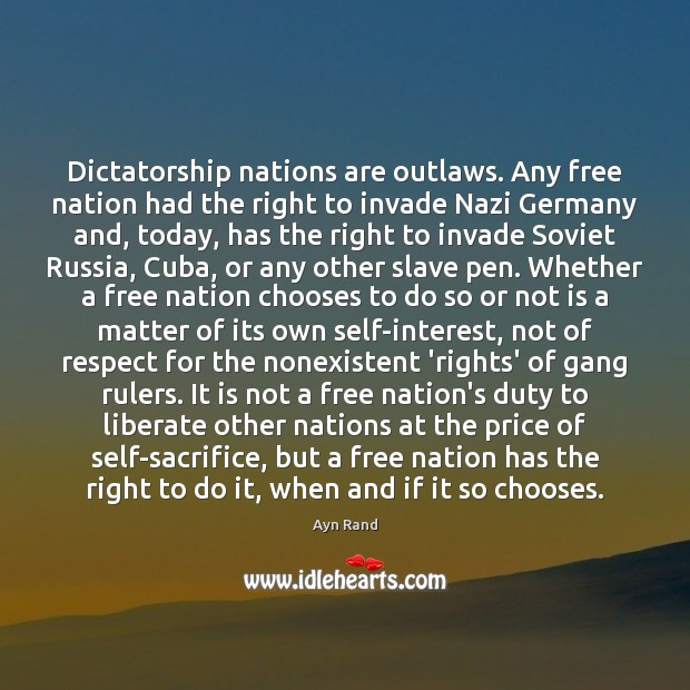 Dictatorship nations are outlaws. Any free nation had the right to invade Ayn Rand Picture Quote