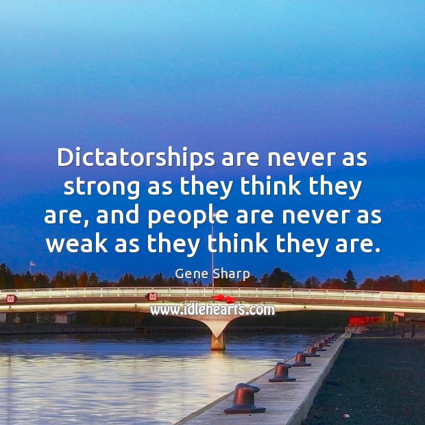 Dictatorships are never as strong as they think they are, and people Image