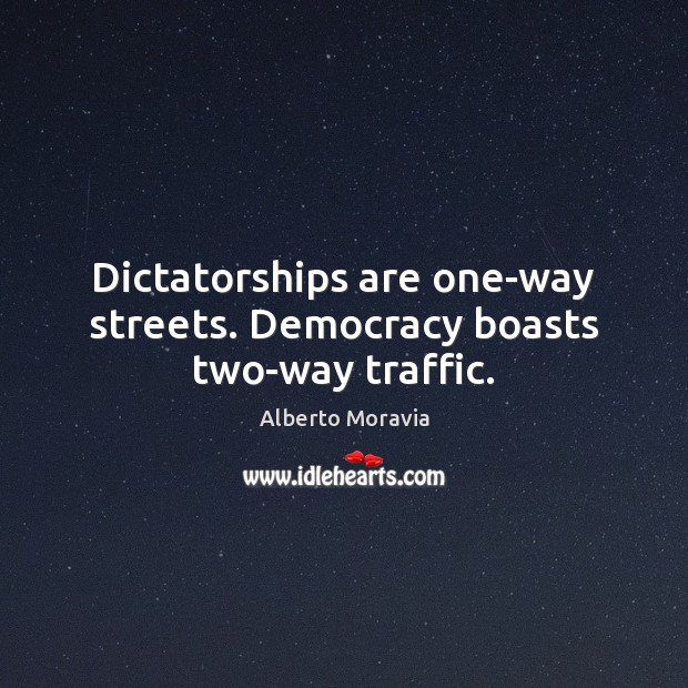 Image, Dictatorships are one-way streets. Democracy boasts two-way traffic.