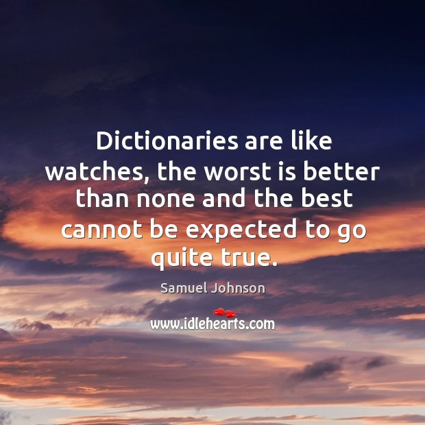 Image, Dictionaries are like watches, the worst is better than none and the best cannot be expected to go quite true.