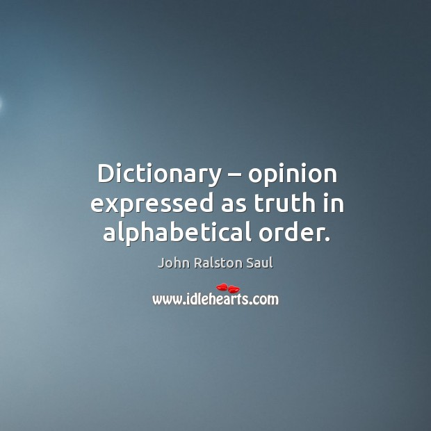 Image, Dictionary – opinion expressed as truth in alphabetical order.