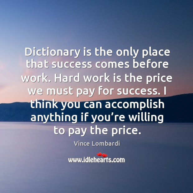 Image, Dictionary is the only place that success comes before work. Hard work is the price we must pay for success.