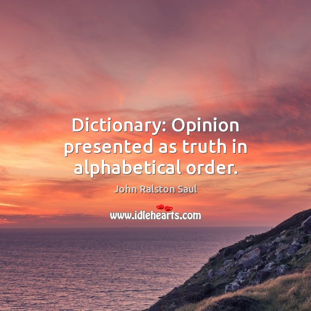 Image, Dictionary: Opinion presented as truth in alphabetical order.