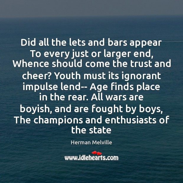 Did all the lets and bars appear To every just or larger Herman Melville Picture Quote