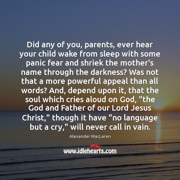 Did any of you, parents, ever hear your child wake from sleep Alexander MacLaren Picture Quote