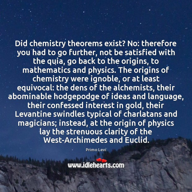 Did chemistry theorems exist? No: therefore you had to go further, not Primo Levi Picture Quote
