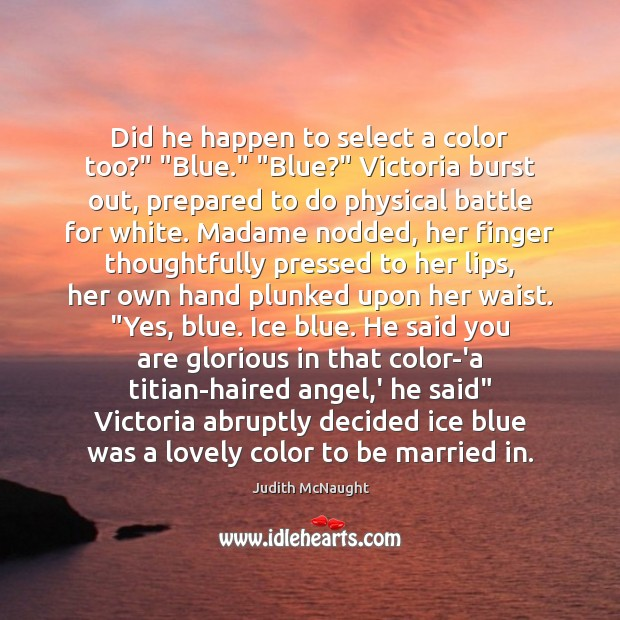 """Image, Did he happen to select a color too?"""" """"Blue."""" """"Blue?"""" Victoria burst"""