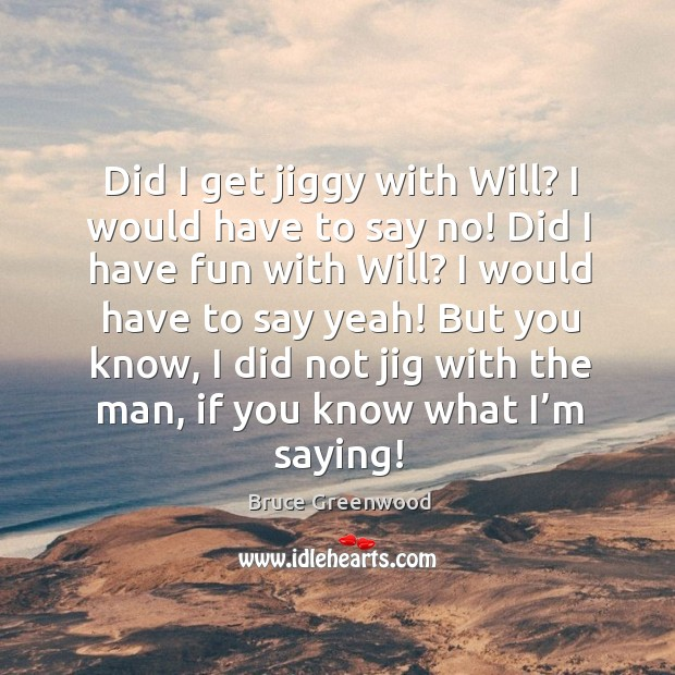 Image, Did I get jiggy with will? I would have to say no! did I have fun with will? I would have to say yeah!