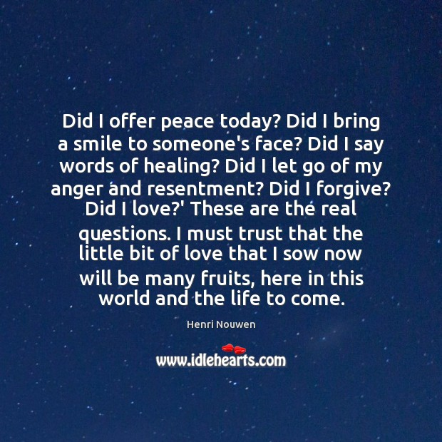 Image, Did I offer peace today? Did I bring a smile to someone's