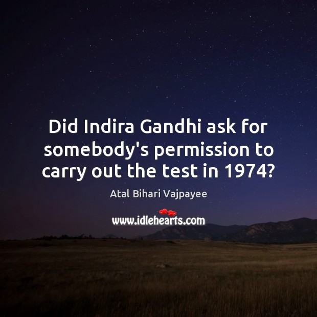 Image, Did Indira Gandhi ask for somebody's permission to carry out the test in 1974?