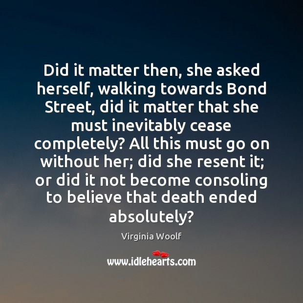 Image, Did it matter then, she asked herself, walking towards Bond Street, did