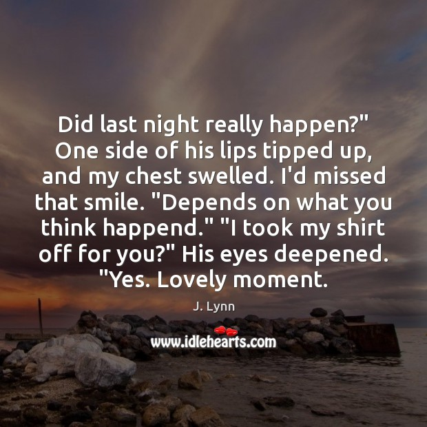 """Did last night really happen?"""" One side of his lips tipped up, Image"""