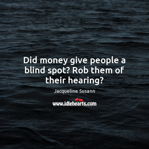 Image, Did money give people a blind spot? Rob them of their hearing?
