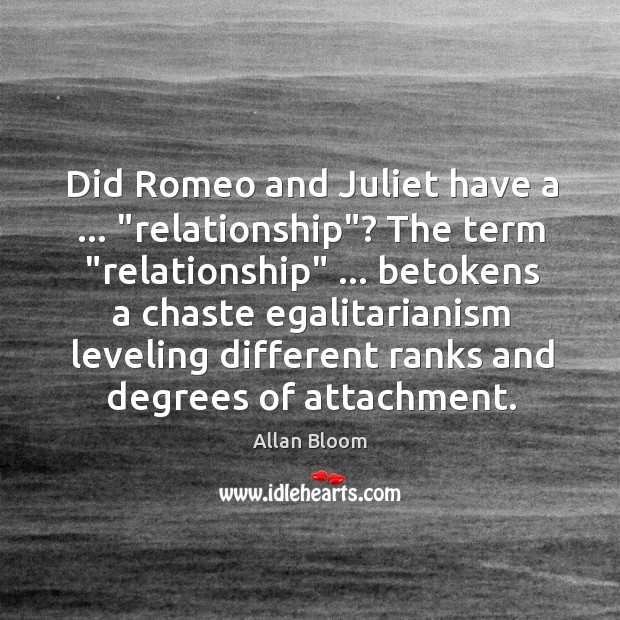 """Image, Did Romeo and Juliet have a … """"relationship""""? The term """"relationship"""" … betokens a"""